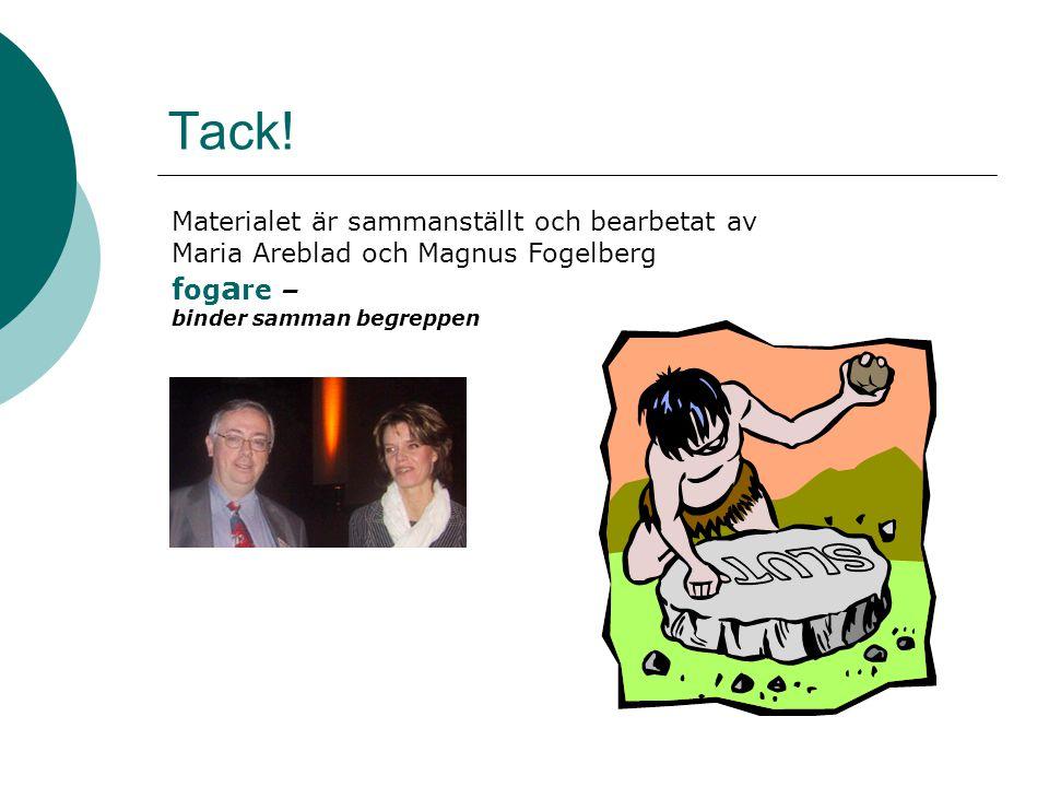 Materialet är sammanställt och bearbetat av Maria Areblad och Magnus Fogelberg f og a re – binder samman begreppen Tack!
