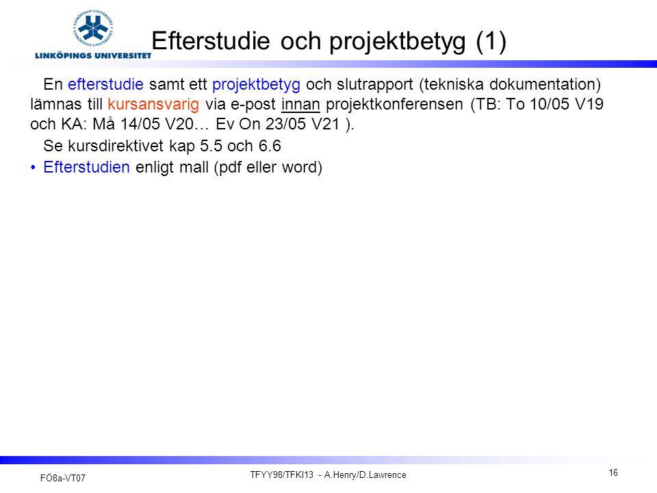 FÖ8a-VT07 TFYY98/TFKI13 - A.Henry/D.Lawrence 16 Efterstudie och projektbetyg (1) En efterstudie samt ett projektbetyg och slutrapport (tekniska dokume
