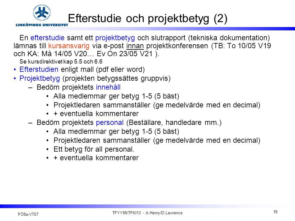 FÖ8a-VT07 TFYY98/TFKI13 - A.Henry/D.Lawrence 18 Efterstudie och projektbetyg (2) En efterstudie samt ett projektbetyg och slutrapport (tekniska dokume