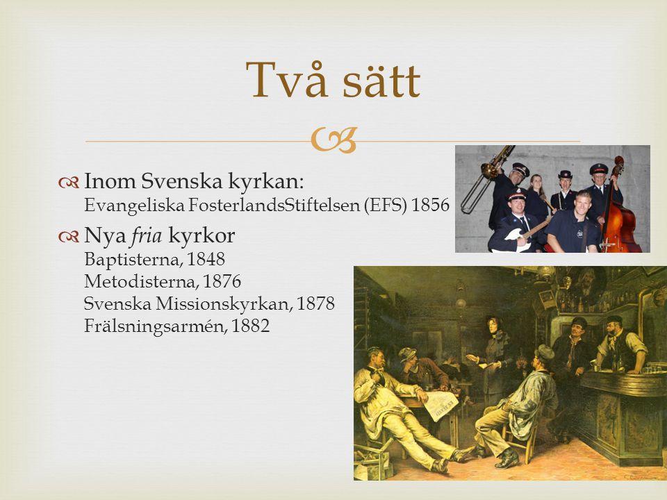   Inom Svenska kyrkan: Evangeliska FosterlandsStiftelsen (EFS) 1856  Nya fria kyrkor Baptisterna, 1848 Metodisterna, 1876 Svenska Missionskyrkan, 1