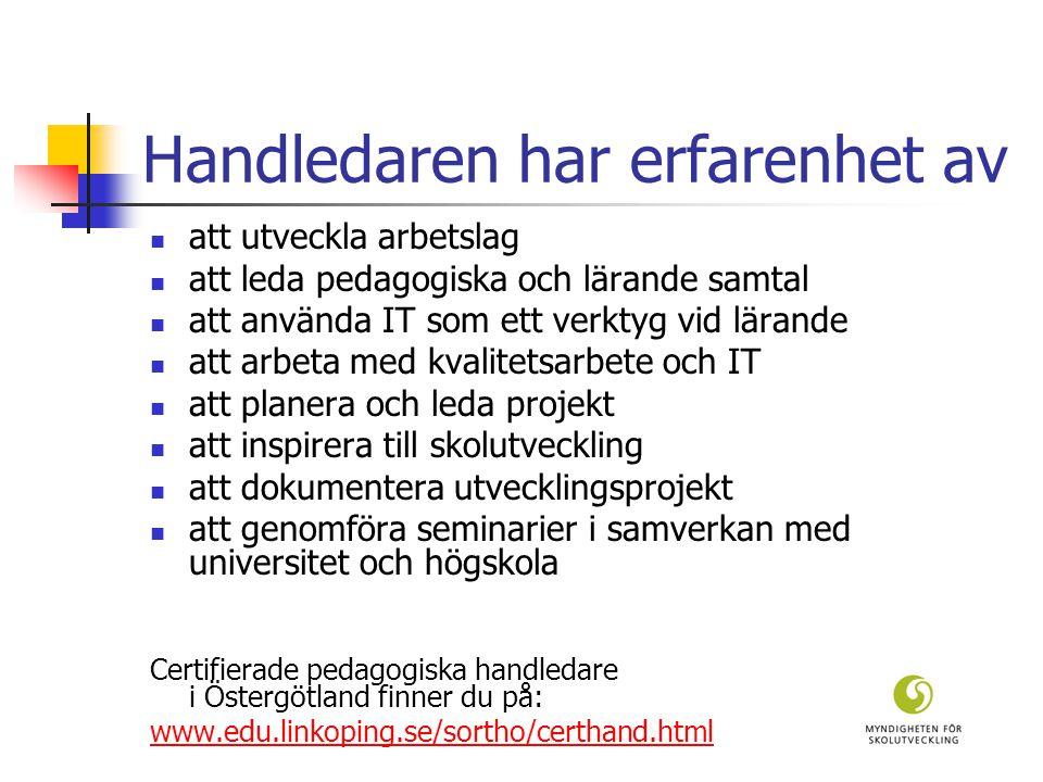 Handledaren har erfarenhet av att utveckla arbetslag att leda pedagogiska och lärande samtal att använda IT som ett verktyg vid lärande att arbeta med kvalitetsarbete och IT att planera och leda projekt att inspirera till skolutveckling att dokumentera utvecklingsprojekt att genomföra seminarier i samverkan med universitet och högskola Certifierade pedagogiska handledare i Östergötland finner du på: www.edu.linkoping.se/sortho/certhand.html