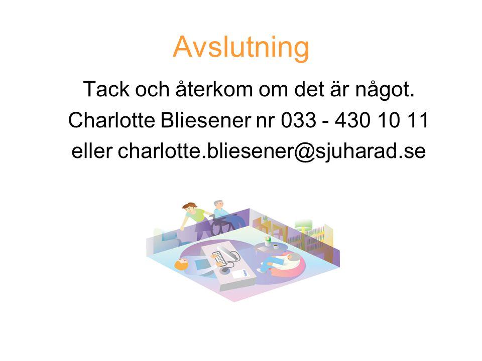 Avslutning Tack och återkom om det är något. Charlotte Bliesener nr 033 - 430 10 11 eller charlotte.bliesener@sjuharad.se