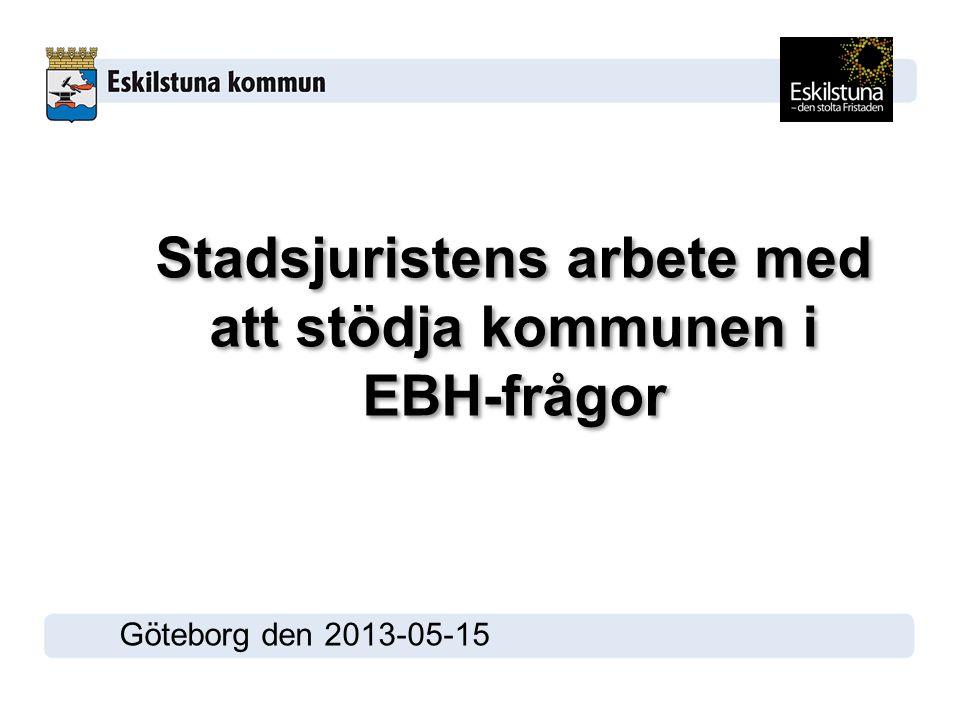 Stadsjuristens arbete med att stödja kommunen i EBH-frågor Göteborg den 2013-05-15
