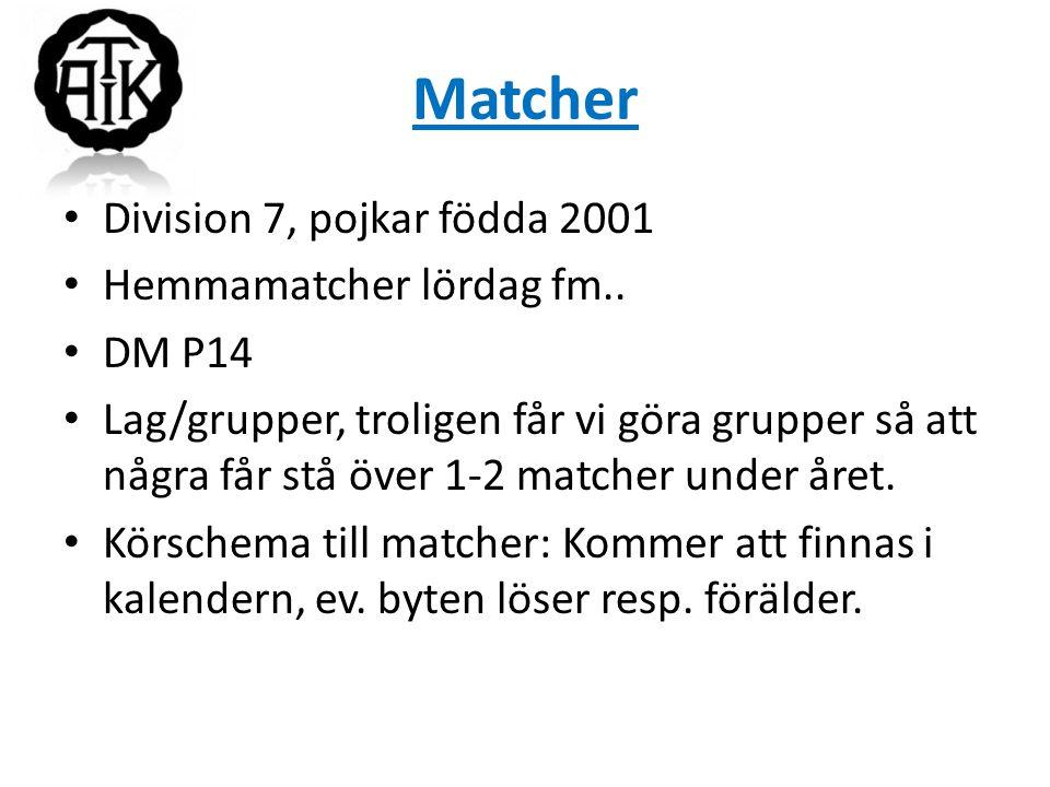 Matcher Division 7, pojkar födda 2001 Hemmamatcher lördag fm.. DM P14 Lag/grupper, troligen får vi göra grupper så att några får stå över 1-2 matcher