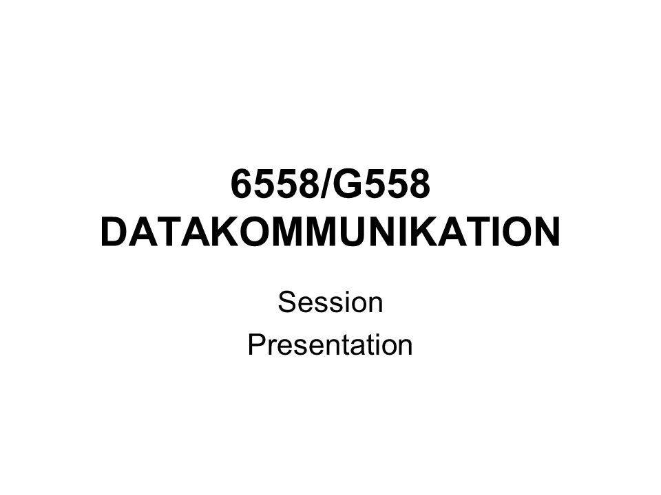 6558/G558 DATAKOMMUNIKATION Session Presentation
