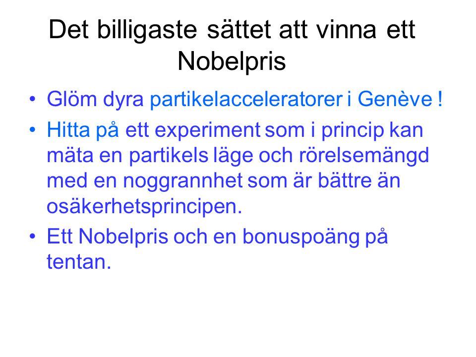 Det billigaste sättet att vinna ett Nobelpris Glöm dyra partikelacceleratorer i Genève .