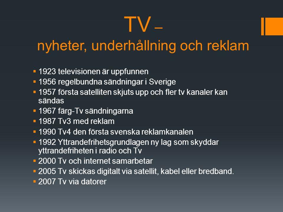 TV – nyheter, underhållning och reklam  1923 televisionen är uppfunnen  1956 regelbundna sändningar i Sverige  1957 första satelliten skjuts upp oc