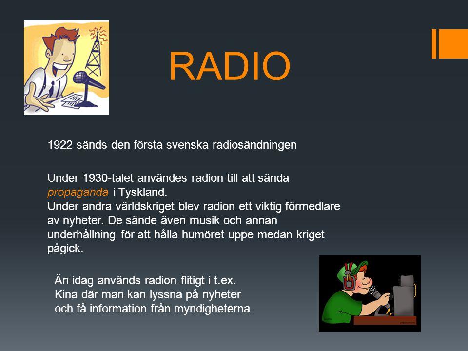 RADIO 1922 sänds den första svenska radiosändningen Under 1930-talet användes radion till att sända propaganda i Tyskland. Under andra världskriget bl