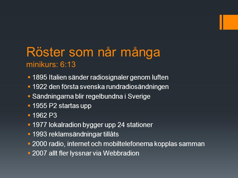 Röster som når många minikurs: 6:13  1895 Italien sänder radiosignaler genom luften  1922 den första svenska rundradiosändningen  Sändningarna blir