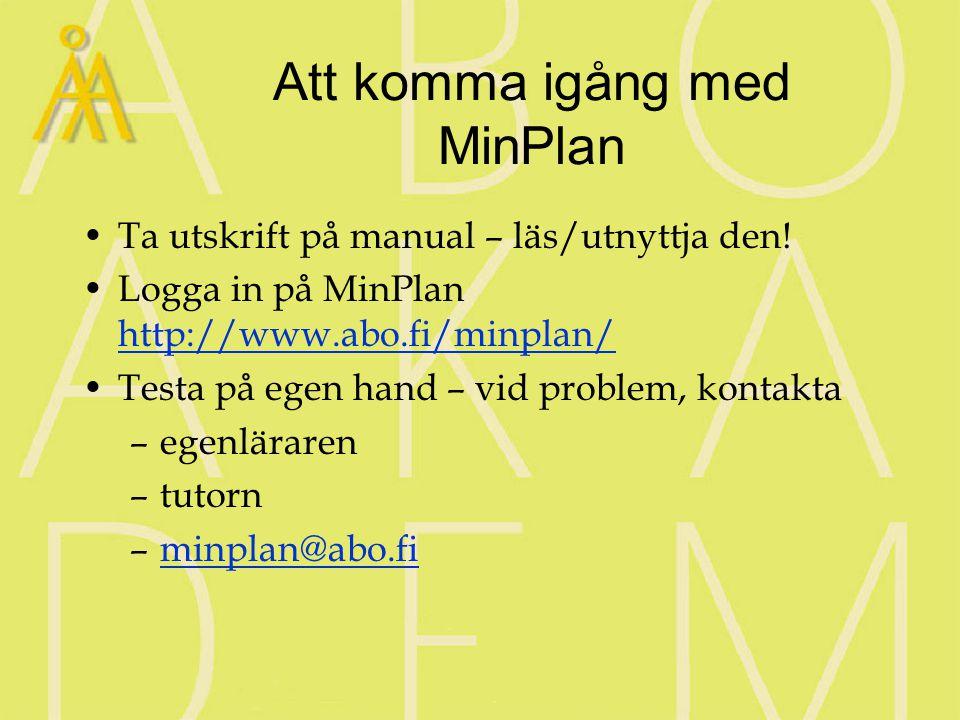 Att komma igång med MinPlan Ta utskrift på manual – läs/utnyttja den.