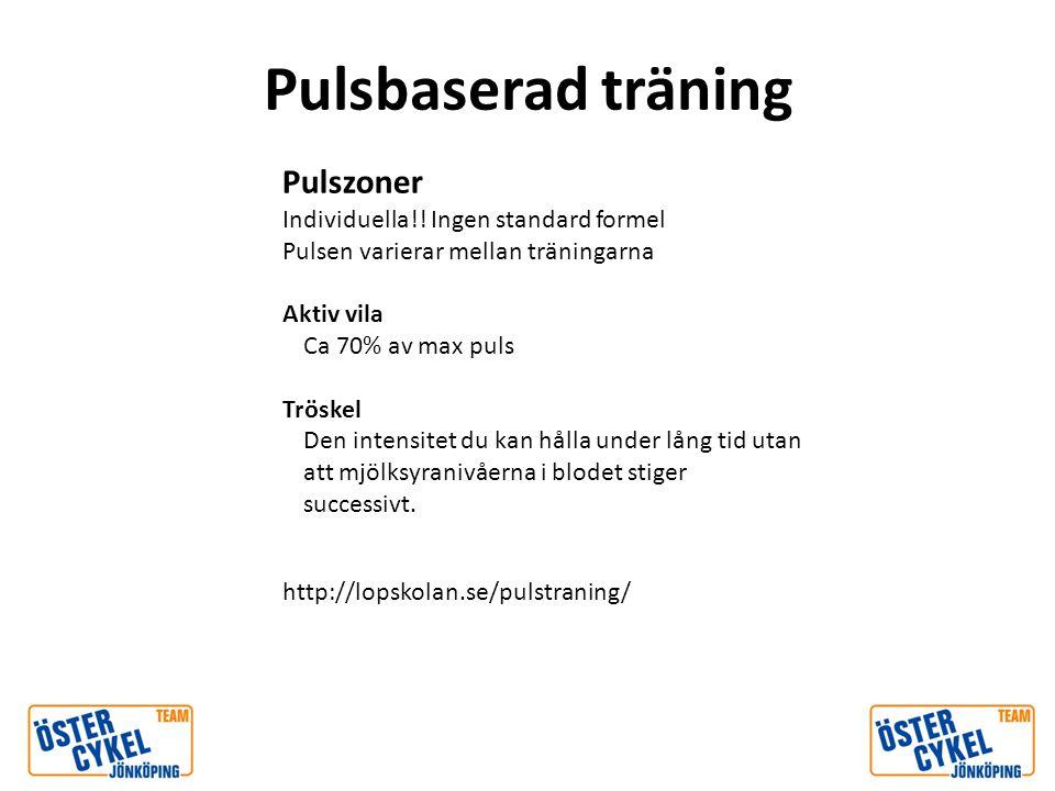 Pulsbaserad träning Pulszoner Individuella!! Ingen standard formel Pulsen varierar mellan träningarna Aktiv vila Ca 70% av max puls Tröskel Den intens