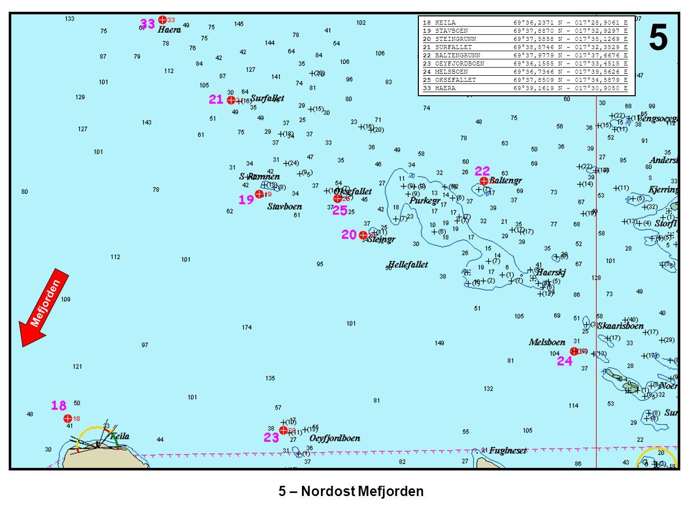 5 – Nordost Mefjorden 5 18 KEILA 69°36,2371 N - 017°28,9061 E 19 STAVBOEN 69°37,8870 N - 017°32,9297 E 20 STEINGRUNN 69°37,5858 N - 017°35,1269 E 21 S