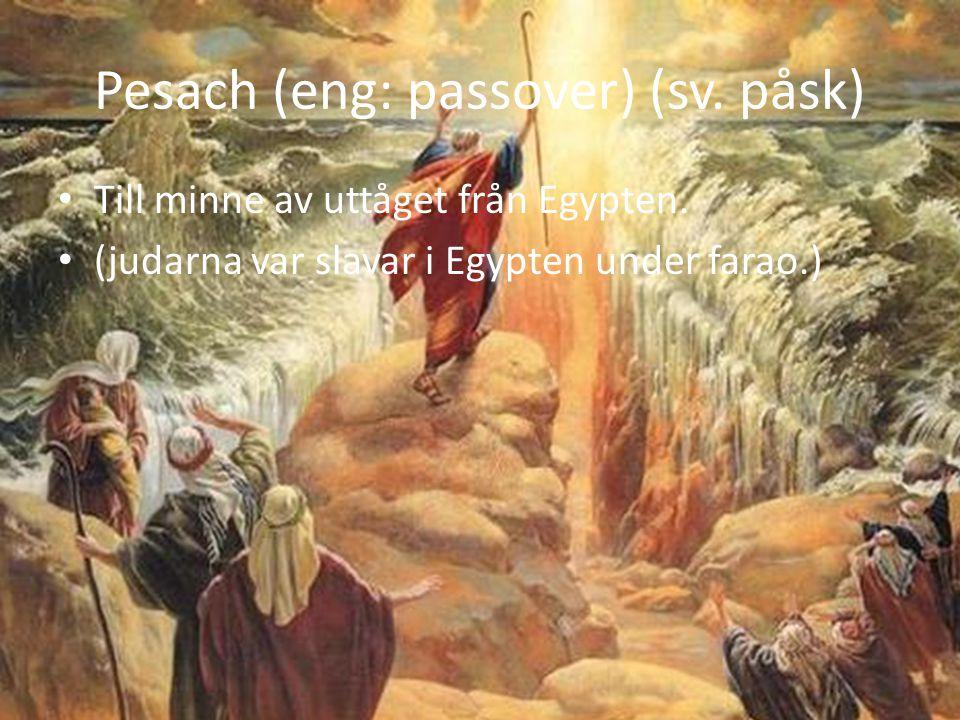 Till minne av uttåget från Egypten. (judarna var slavar i Egypten under farao.) Pesach (eng: passover) (sv. påsk)