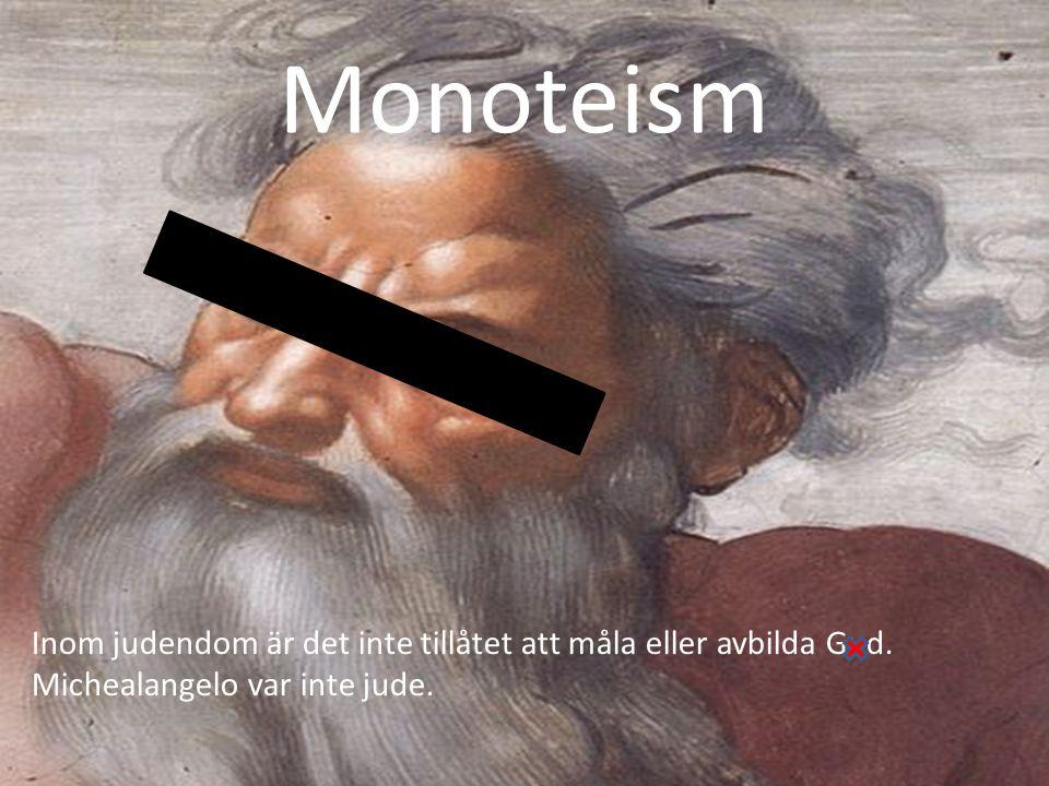 Monoteism Inom judendom är det inte tillåtet att måla eller avbilda Gud. Michealangelo var inte jude.