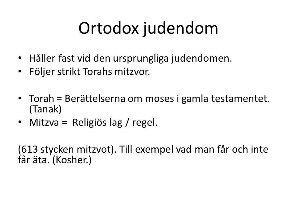 Håller fast vid den ursprungliga judendomen. Följer strikt Torahs mitzvor. Torah = Berättelserna om moses i gamla testamentet. (Tanak) Mitzva = Religi