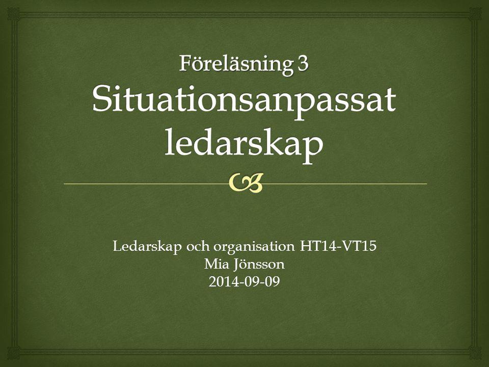 Ledarskap och organisation HT14-VT15 Mia Jönsson 2014-09-09