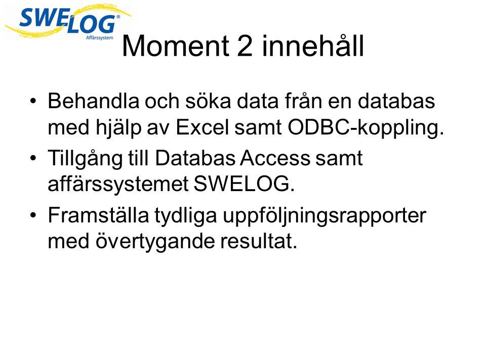 Moment 2 innehåll Behandla och söka data från en databas med hjälp av Excel samt ODBC-koppling.