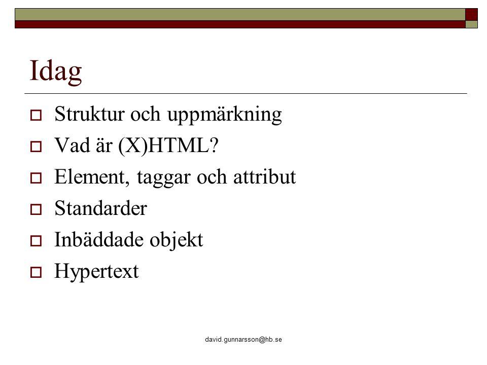 david.gunnarsson@hb.se Standarder  Olika versioner av HTML har utvecklats  4.01 är den senaste versionen  XHTML är den senaste standarden  HTML 4.01 är ett försök att skapa renare kod genom att skilja på innehåll och presentation  XHTML drar detta ett steg ytterligare