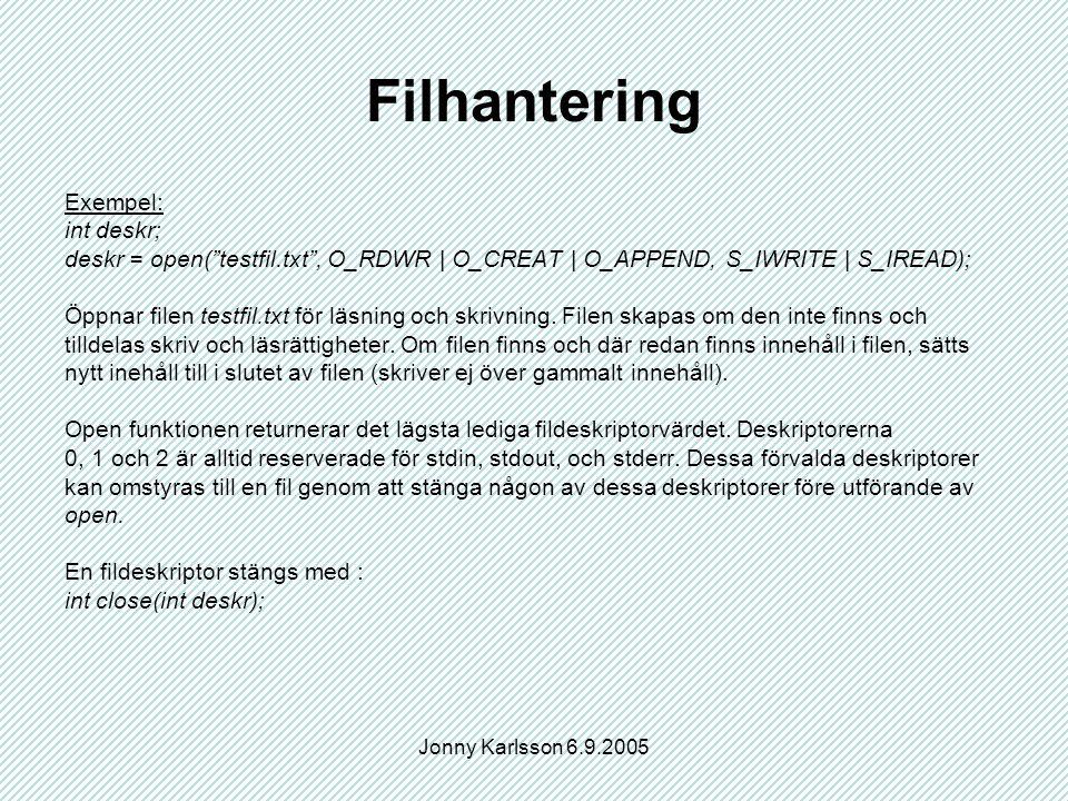 Jonny Karlsson 6.9.2005 Filhantering Exempel: int deskr; deskr = open( testfil.txt , O_RDWR | O_CREAT | O_APPEND, S_IWRITE | S_IREAD); Öppnar filen testfil.txt för läsning och skrivning.