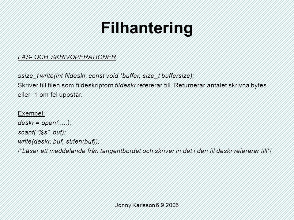 Jonny Karlsson 6.9.2005 Filhantering LÄS- OCH SKRIVOPERATIONER ssize_t write(int fildeskr, const void *buffer, size_t buffersize); Skriver till filen som fildeskriptorn fildeskr refererar till.
