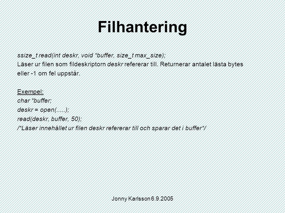 Jonny Karlsson 6.9.2005 Filhantering ssize_t read(int deskr, void *buffer, size_t max_size); Läser ur filen som fildeskriptorn deskr refererar till.