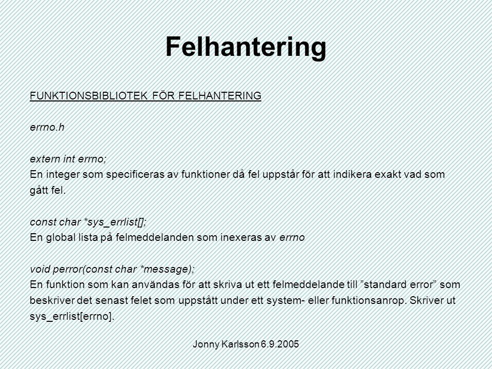 Jonny Karlsson 6.9.2005 Felhantering FUNKTIONSBIBLIOTEK FÖR FELHANTERING errno.h extern int errno; En integer som specificeras av funktioner då fel uppstår för att indikera exakt vad som gått fel.