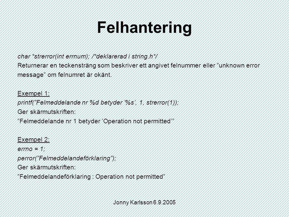Jonny Karlsson 6.9.2005 Felhantering char *strerror(int errnum); /*deklarerad i string.h*/ Returnerar en teckensträng som beskriver ett angivet felnummer eller unknown error message om felnumret är okänt.