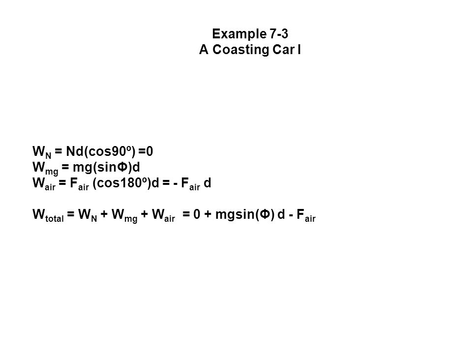 W N = Nd(cos90º) =0 W mg = mg(sinΦ)d W air = F air (cos180º)d = - F air d W total = W N + W mg + W air = 0 + mgsin(Φ) d - F air