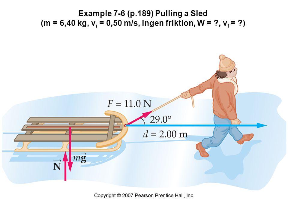 Example 7-6 (p.189) Pulling a Sled (m = 6,40 kg, v i = 0,50 m/s, ingen friktion, W = , v f = )