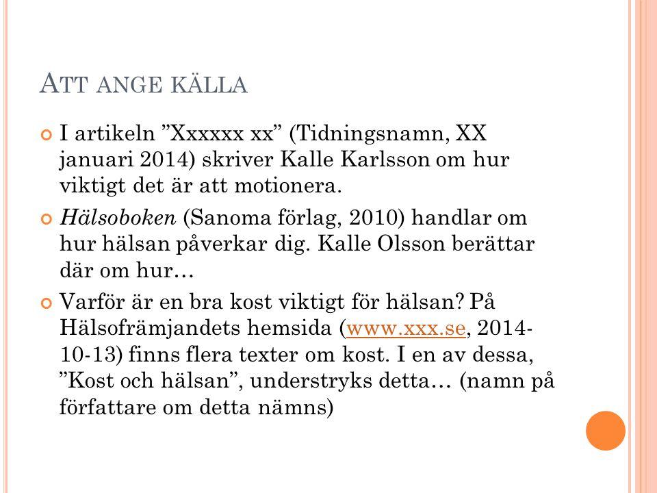 """A TT ANGE KÄLLA I artikeln """"Xxxxxx xx"""" (Tidningsnamn, XX januari 2014) skriver Kalle Karlsson om hur viktigt det är att motionera. Hälsoboken (Sanoma"""