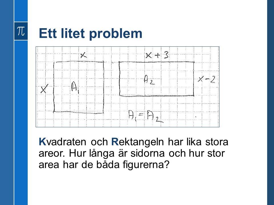 Ett litet problem Kvadraten och Rektangeln har lika stora areor.