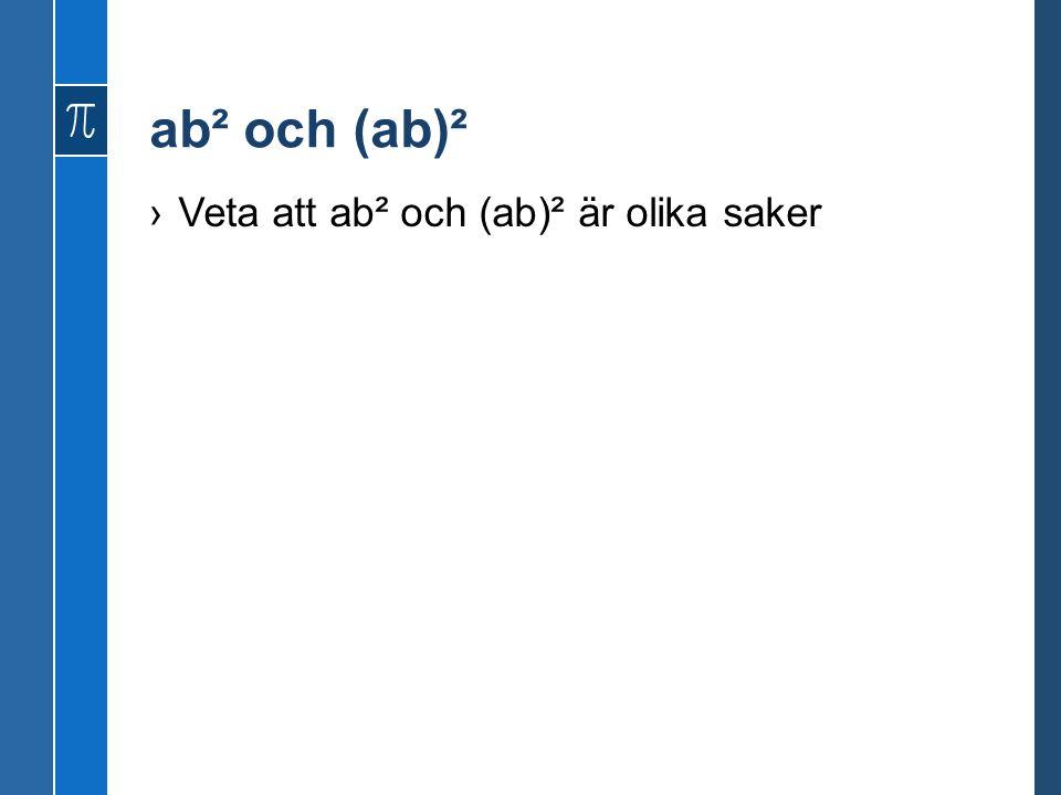 ab² och (ab)² ›Veta att ab² och (ab)² är olika saker