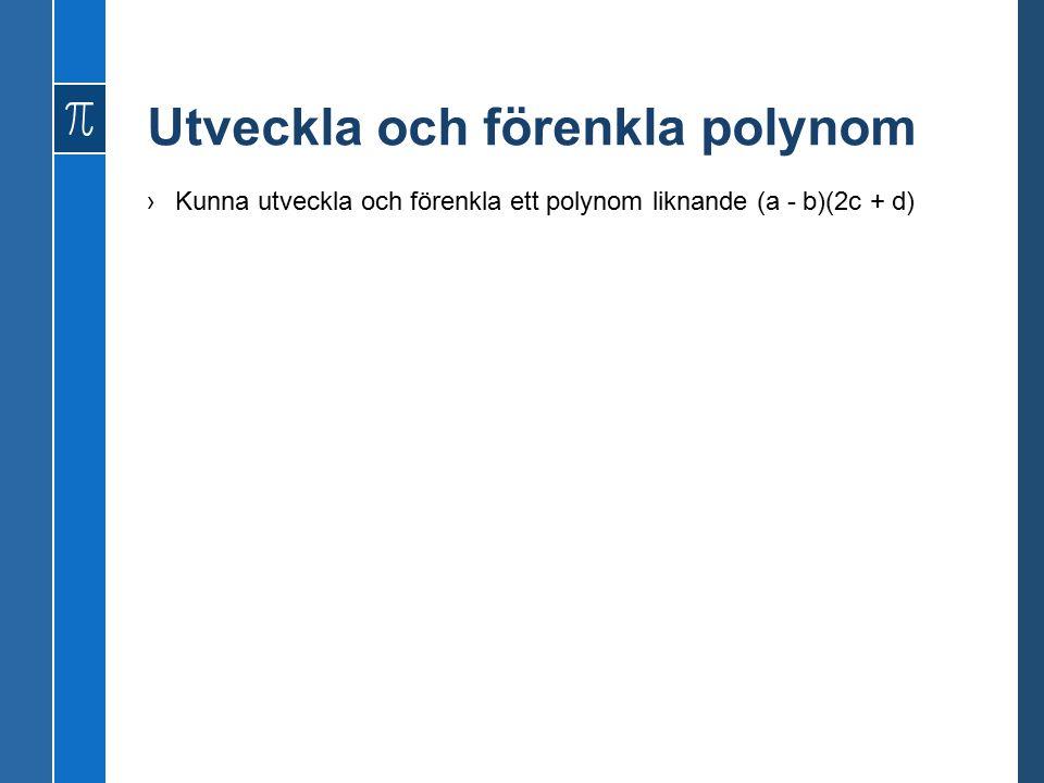 Utveckla och förenkla polynom ›Kunna utveckla och förenkla ett polynom liknande (a - b)(2c + d)
