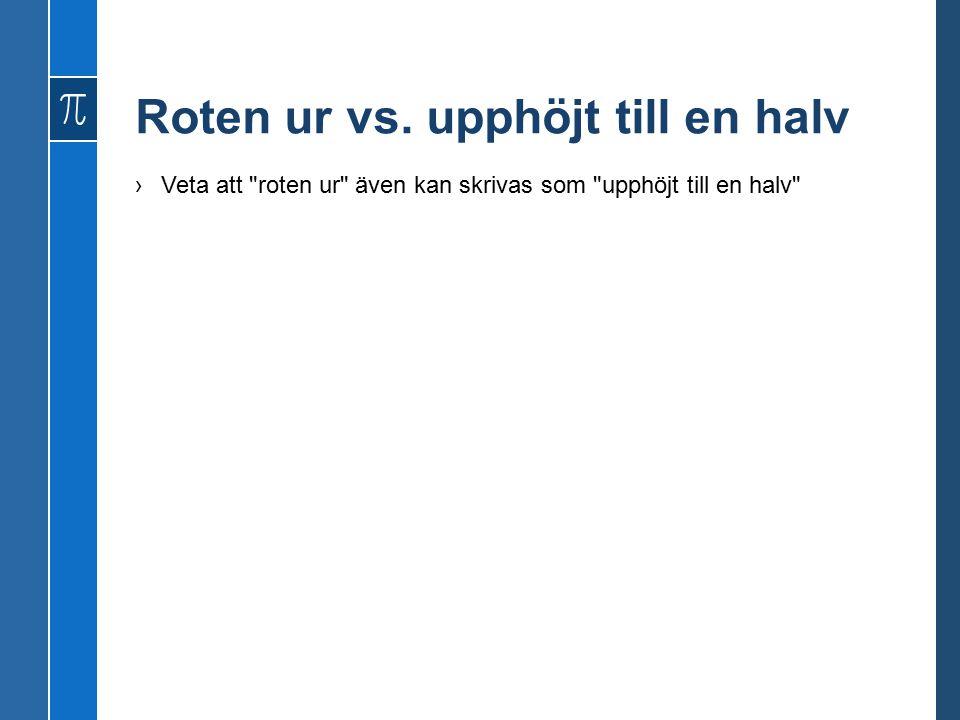 Roten ur vs. upphöjt till en halv ›Veta att roten ur även kan skrivas som upphöjt till en halv