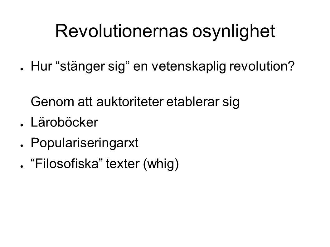 """Revolutionernas osynlighet ● Hur """"stänger sig"""" en vetenskaplig revolution? Genom att auktoriteter etablerar sig ● Läroböcker ● Populariseringarxt ● """"F"""