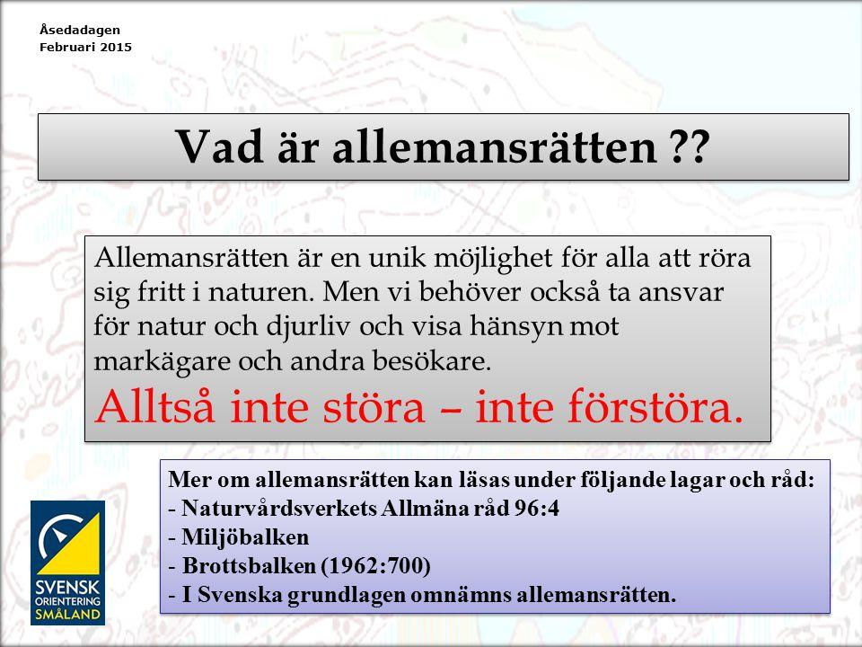 Svensk orienterings policy om Allemansrätten och orientering Svensk orienterings policy om Allemansrätten och orientering Åsedadagen Februari 2015 Policyns indelas 3 delar.