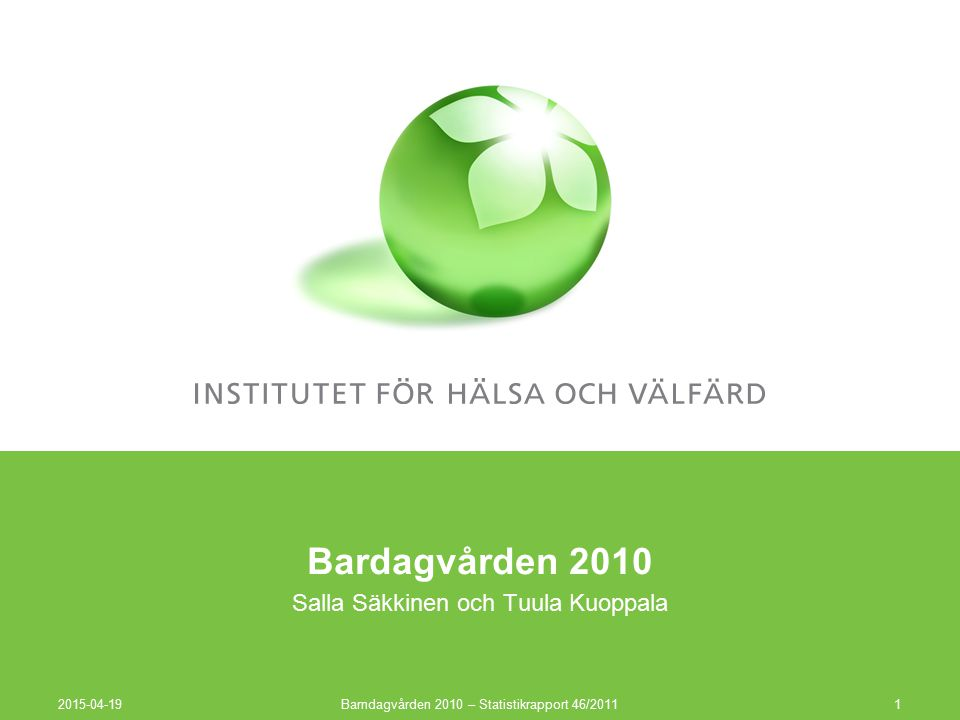 Bardagvården 2010 Salla Säkkinen och Tuula Kuoppala 2015-04-19 Barndagvården 2010 – Statistikrapport 46/20111