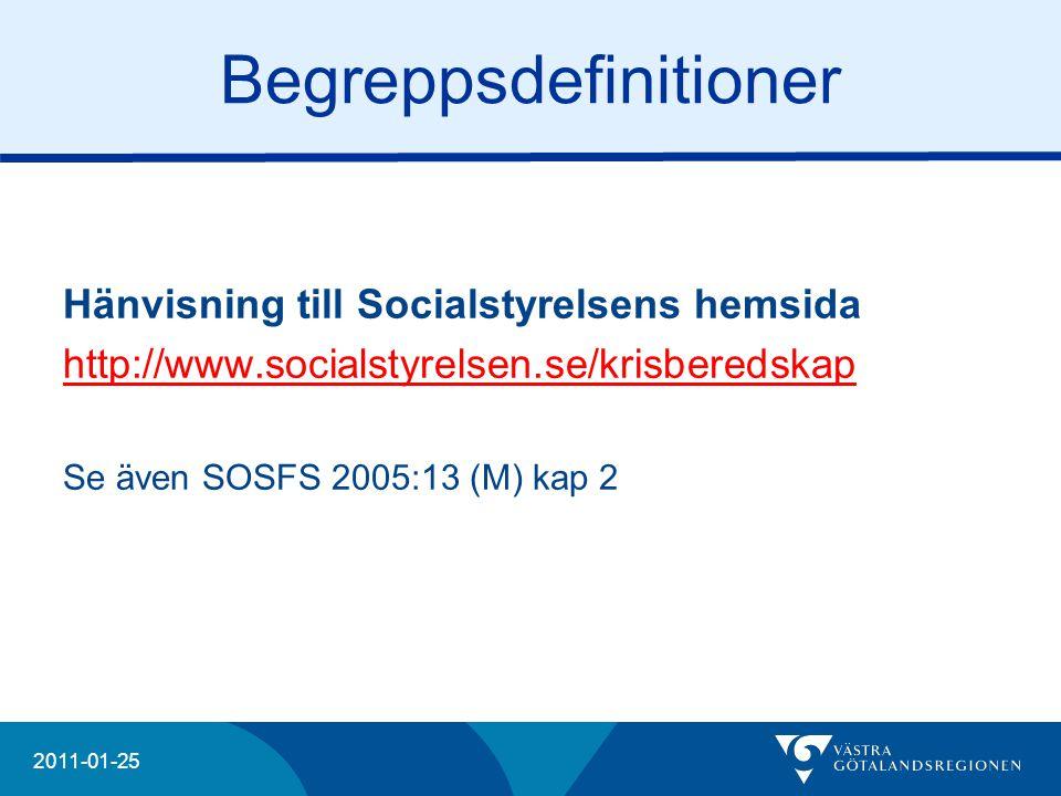 20204 2011-01-25 Begreppsdefinitioner Hänvisning till Socialstyrelsens hemsida http://www.socialstyrelsen.se/krisberedskap Se även SOSFS 2005:13 (M) k