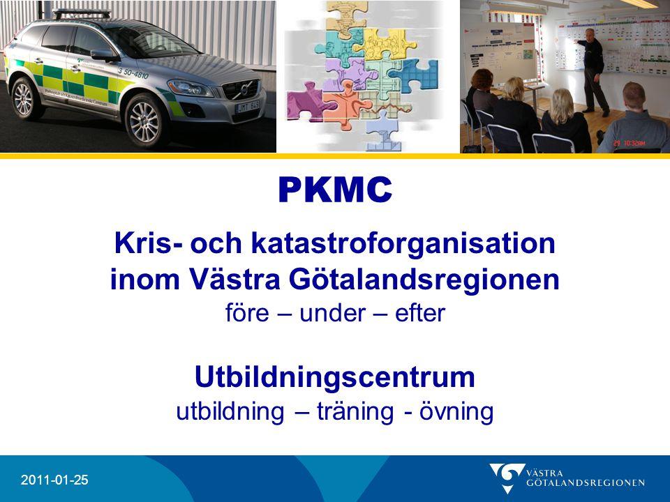 20204 2011-01-25 PKMC Kris- och katastroforganisation inom Västra Götalandsregionen före – under – efter Utbildningscentrum utbildning – träning - övn