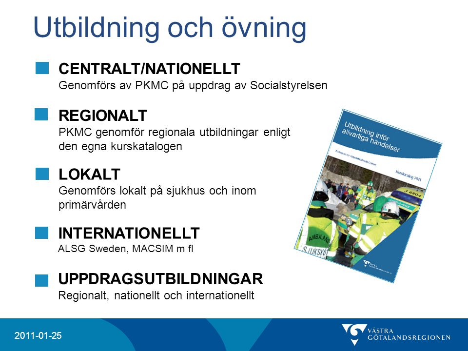 20204 2011-01-25 Utbildning och övning CENTRALT/NATIONELLT Genomförs av PKMC på uppdrag av Socialstyrelsen REGIONALT PKMC genomför regionala utbildnin