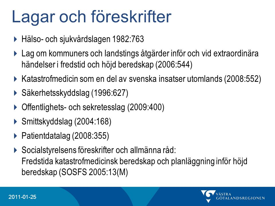 20204 2011-01-25 Lagar och föreskrifter  Hälso- och sjukvårdslagen 1982:763  Lag om kommuners och landstings åtgärder inför och vid extraordinära hä