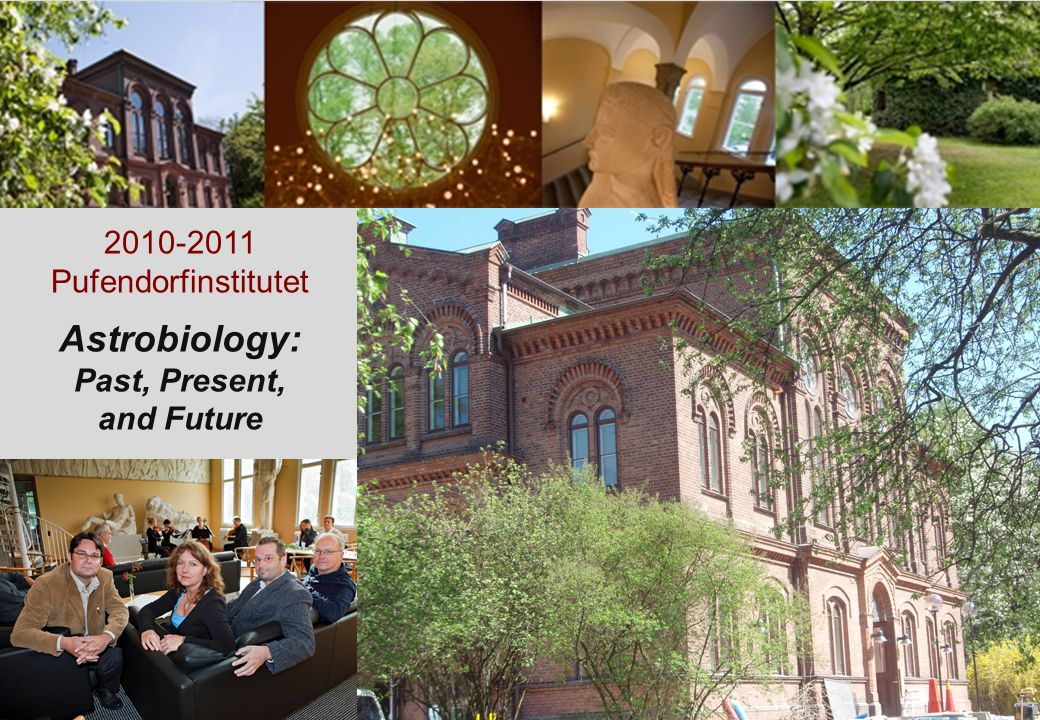 2010-2011 Pufendorfinstitutet Astrobiology: Past, Present, and Future