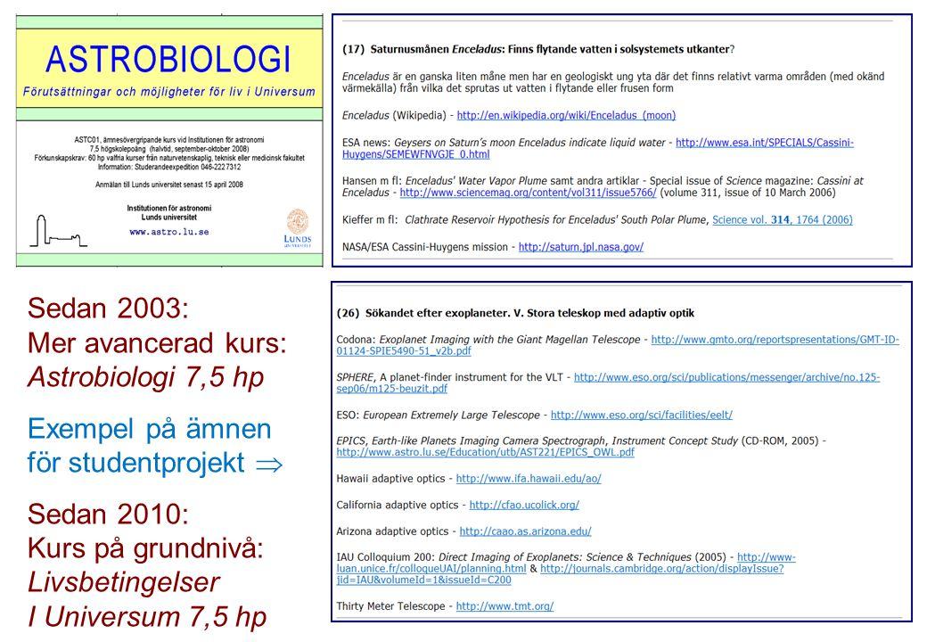 Sedan 2003: Mer avancerad kurs: Astrobiologi 7,5 hp Exempel på ämnen för studentprojekt  Sedan 2010: Kurs på grundnivå: Livsbetingelser I Universum 7,5 hp