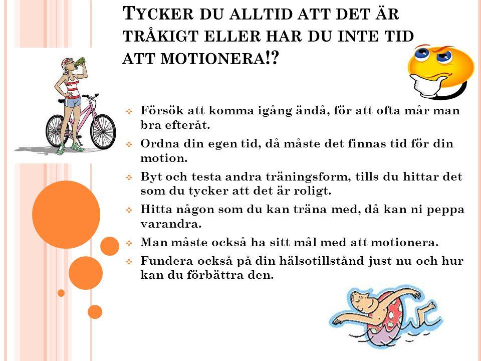 T YCKER DU ALLTID ATT DET ÄR TRÅKIGT ELLER HAR DU INTE TID ATT MOTIONERA !.