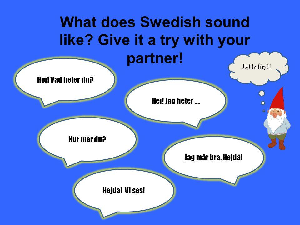 We speak Swedish too!