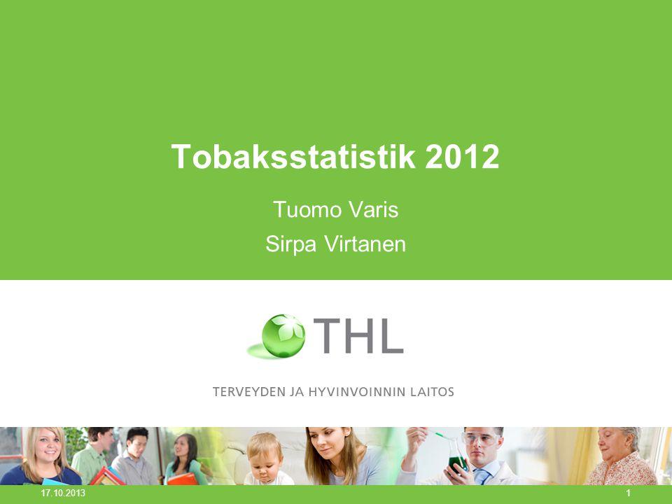 Tobaksstatistik 2012 Tuomo Varis Sirpa Virtanen 17.10.2013 1