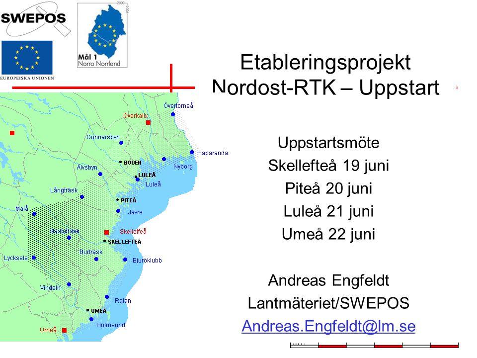 Etableringsprojekt Nordost-RTK – Uppstart Uppstartsmöte Skellefteå 19 juni Piteå 20 juni Luleå 21 juni Umeå 22 juni Andreas Engfeldt Lantmäteriet/SWEP