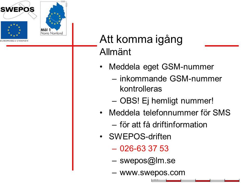 Meddela eget GSM-nummer –inkommande GSM-nummer kontrolleras –OBS! Ej hemligt nummer! Meddela telefonnummer för SMS –för att få driftinformation SWEPOS