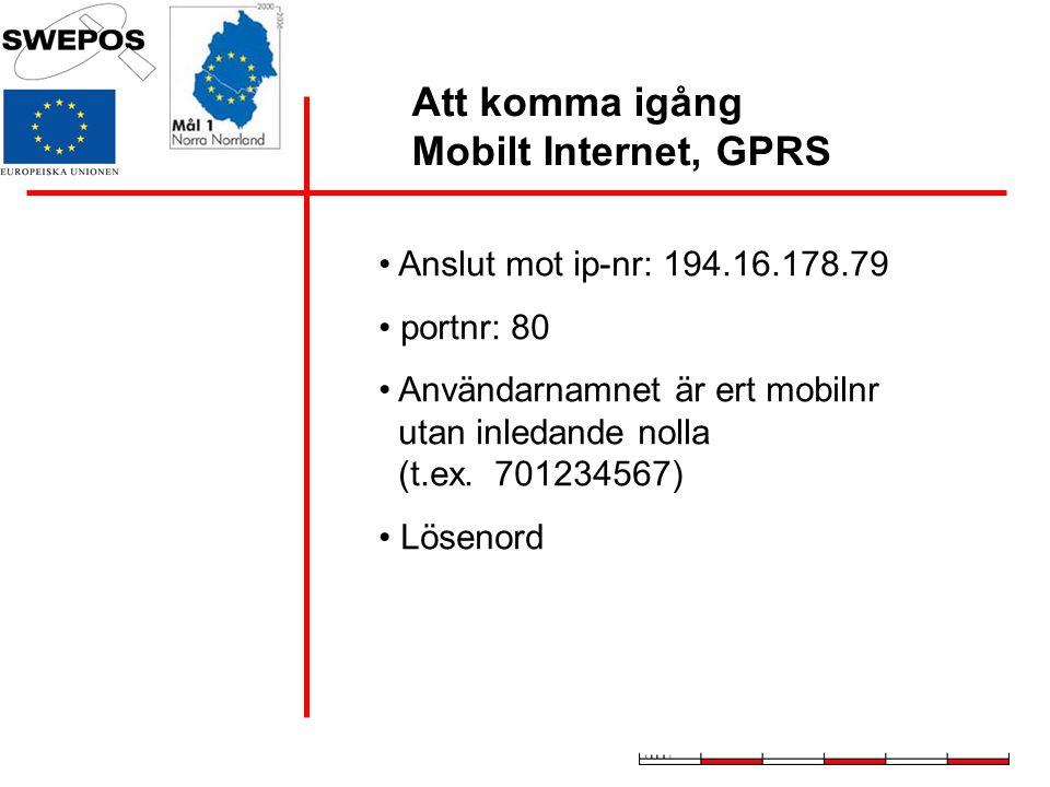 Att komma igång Mobilt Internet, GPRS Anslut mot ip-nr: 194.16.178.79 portnr: 80 Användarnamnet är ert mobilnr utan inledande nolla (t.ex. 701234567)