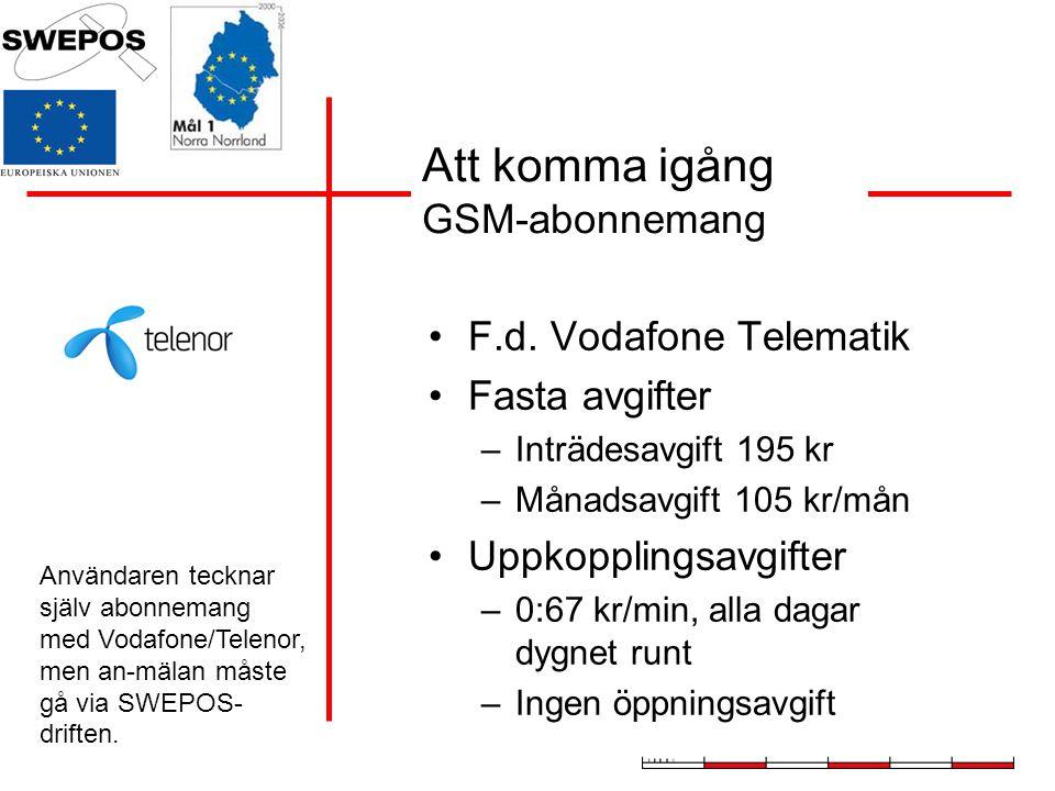 Att komma igång GSM-abonnemang F.d. Vodafone Telematik Fasta avgifter –Inträdesavgift 195 kr –Månadsavgift 105 kr/mån Uppkopplingsavgifter –0:67 kr/mi